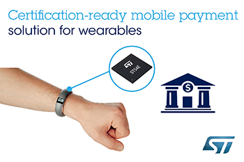 STMicroelectronics Teams with Mobile-Payment Partners to Create Turnkey, Certification-Ready Solution for Wearable Devices
